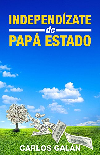 Independízate de Papá Estado